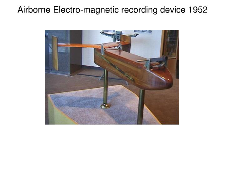 Airborne electro magnetic recording device 1952