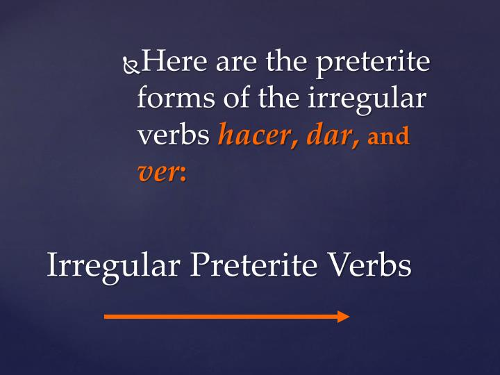 Here are the preterite forms of the irregular verbs