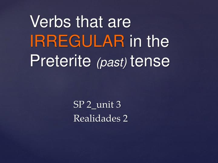 Verbs that are irregular in the preterite past tense