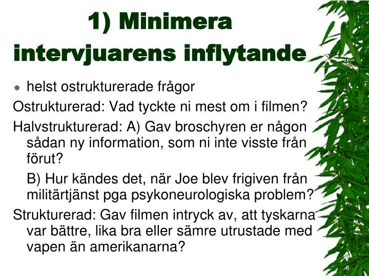1) Minimera intervjuarens inflytande