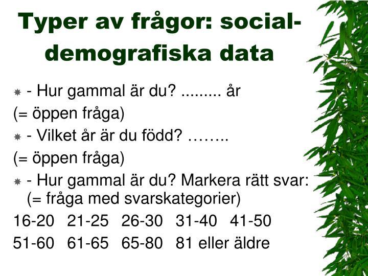 Typer av frågor: social-demografiska data