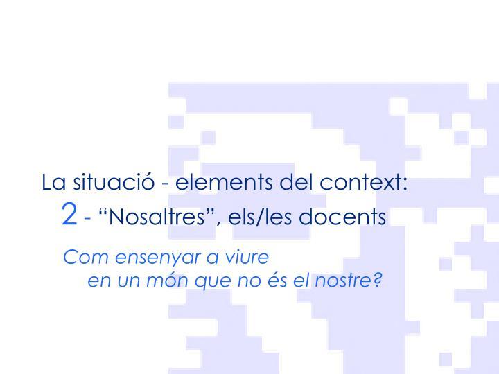 La situació - elements del context: