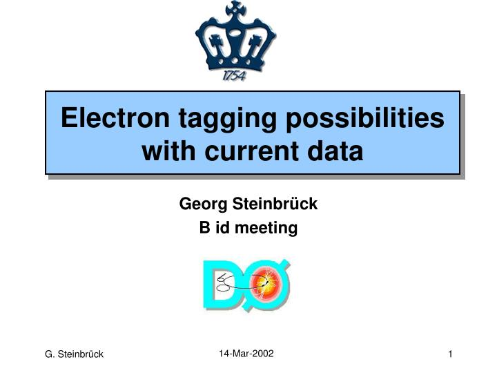 Electron tagging possibilities with current data