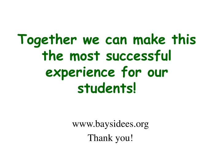 Together we can make this the most successful experience for our students!