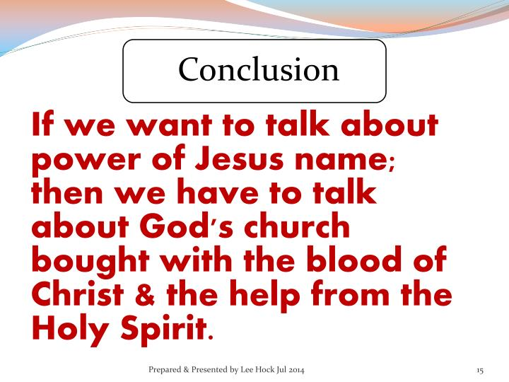 If we want to talk about power of Jesus name; then we have to talk about God's church bought with the blood of Christ