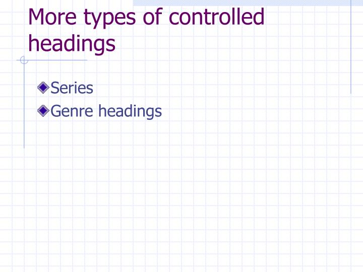 More types of controlled headings