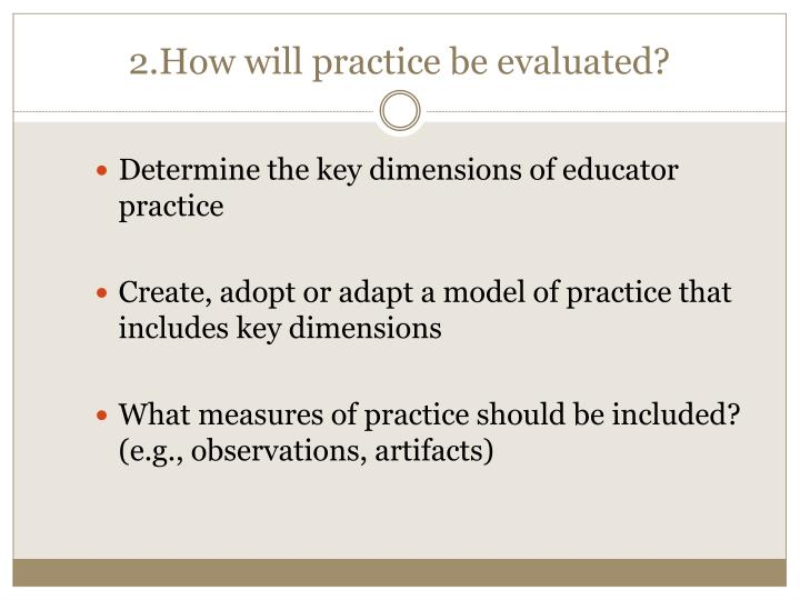 2.How will practice be evaluated?