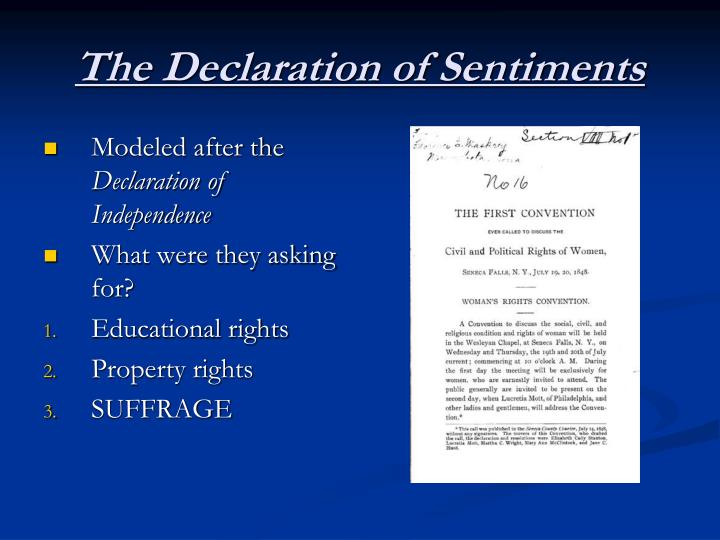 the objectives of the declaration of sentiments and the national organization for women now Focus of this event was the declaration of sentiments declaration of sentiments- written at the seneca falls convention to announce the rights women should have it is modeled after the declaration of independence it was approved by all.