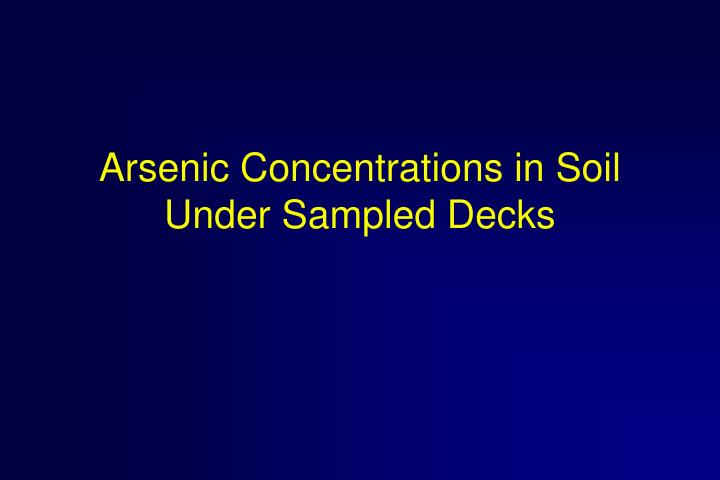 Arsenic Concentrations in Soil Under Sampled Decks