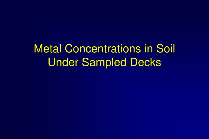 Metal Concentrations in Soil Under Sampled Decks