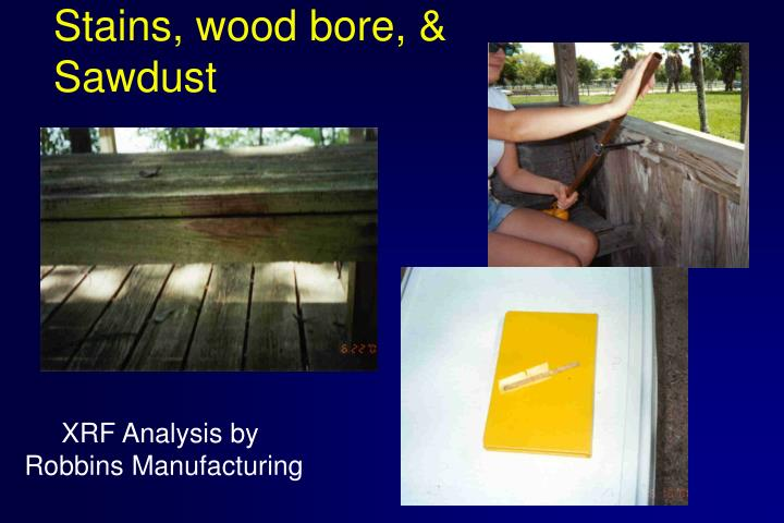 Stains, wood bore, &