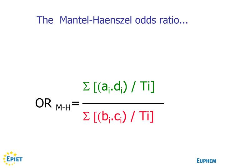The  Mantel-Haenszel odds ratio...