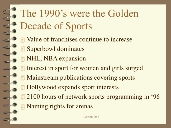 The 1990's were the Golden Decade of Sports