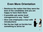 even more orientation