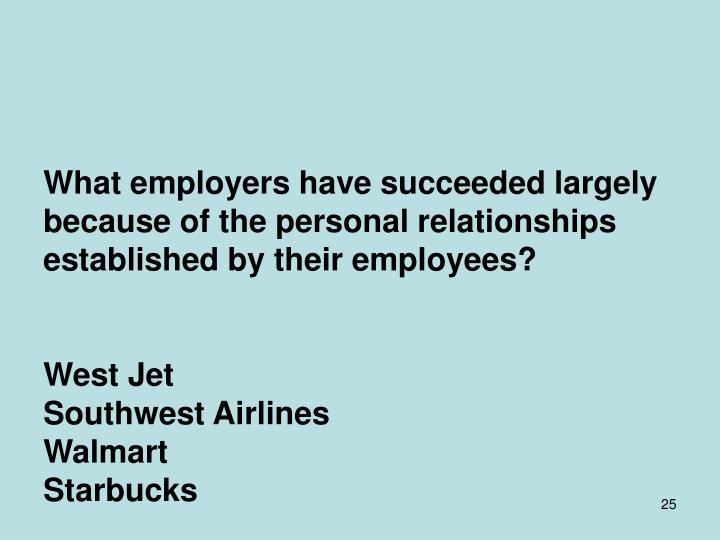 What employers have succeeded largely because of the personal relationships established by their employees?