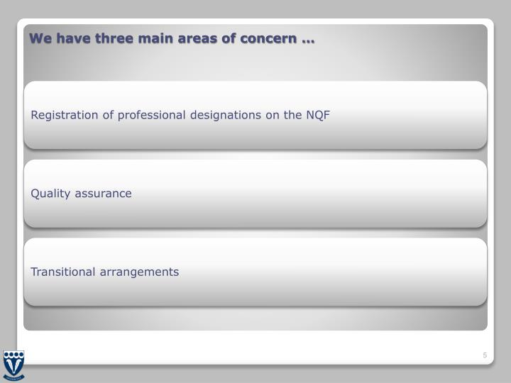 We have three main areas of concern …