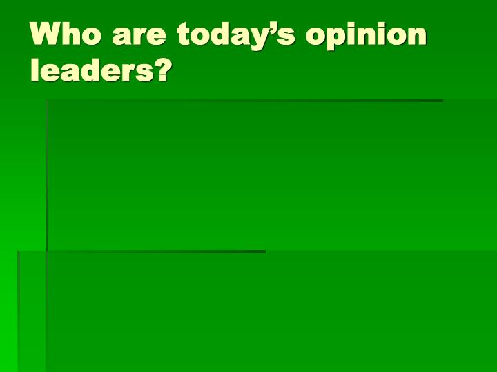 Who are today's opinion leaders?