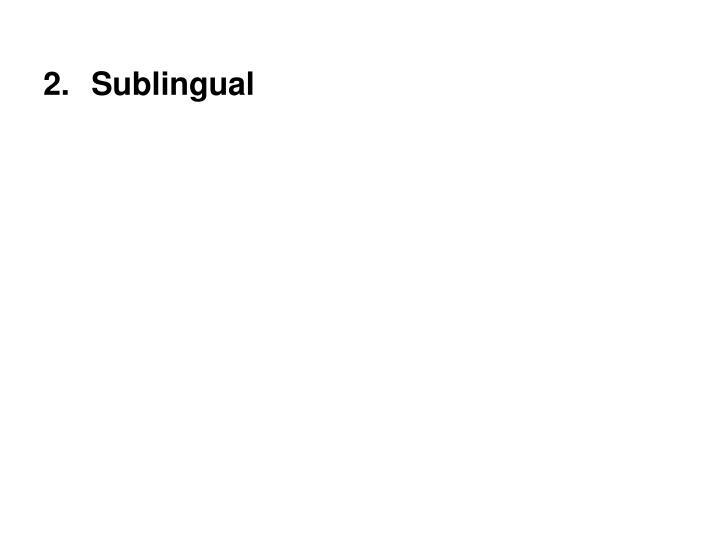 2.Sublingual