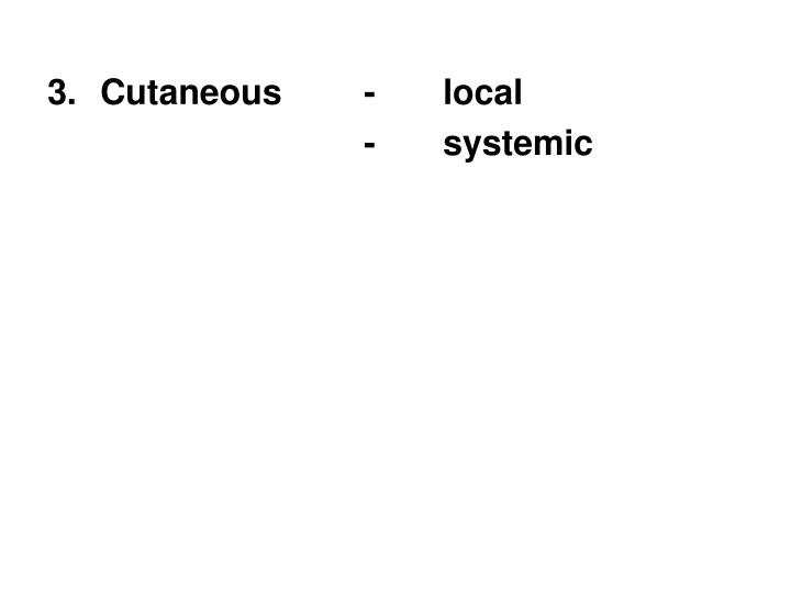3.Cutaneous- local