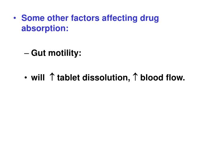 Some other factors affecting drug absorption: