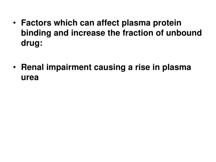 Factors which can affect plasma protein binding and increase the fraction of unbound drug: