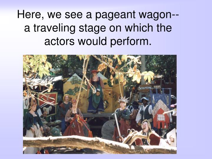 Here, we see a pageant wagon--