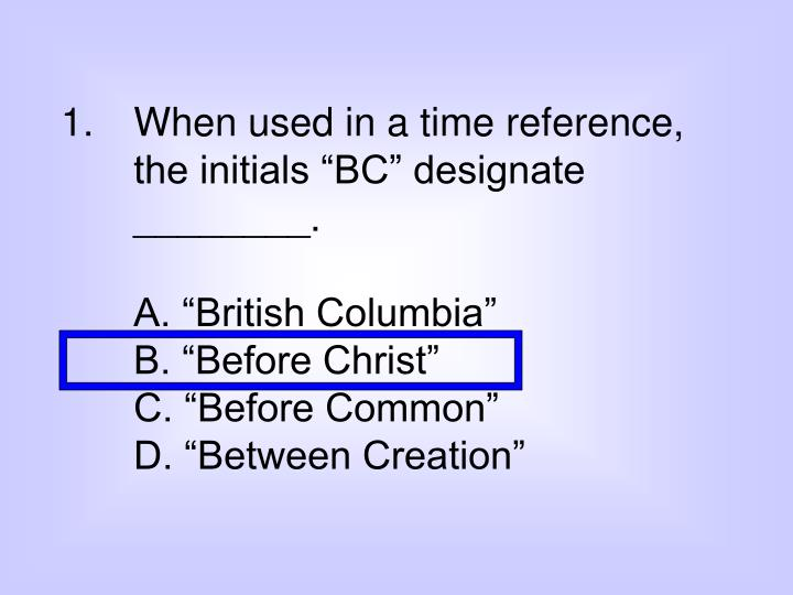 "When used in a time reference, the initials ""BC"" designate ________."