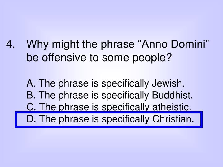 "Why might the phrase ""Anno Domini"" be offensive to some people?"