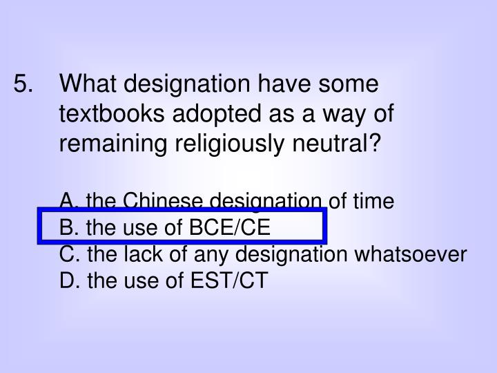 What designation have some textbooks adopted as a way of remaining religiously neutral?