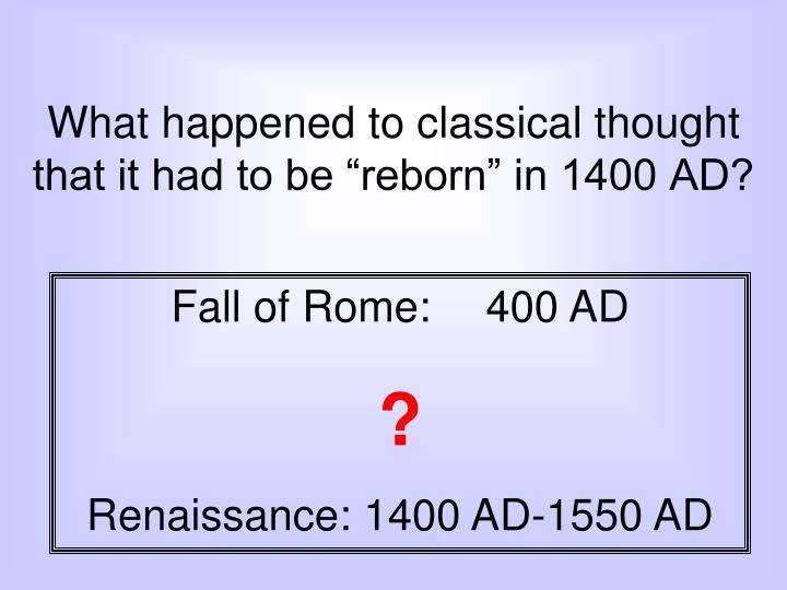 "What happened to classical thought that it had to be ""reborn"" in 1400 AD?"