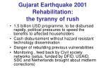 gujarat earthquake 2001 rehabilitation the tyranny of rush