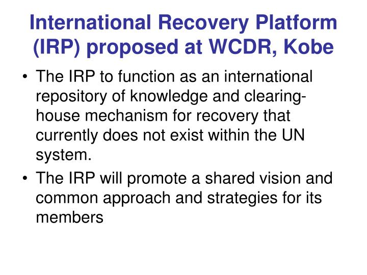 International Recovery Platform (IRP) proposed at WCDR, Kobe
