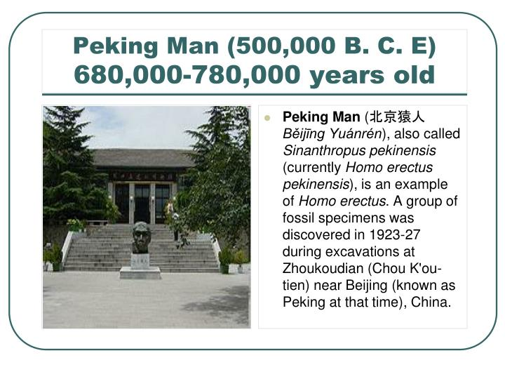 Peking man 500 000 b c e 680 000 780 000 years old