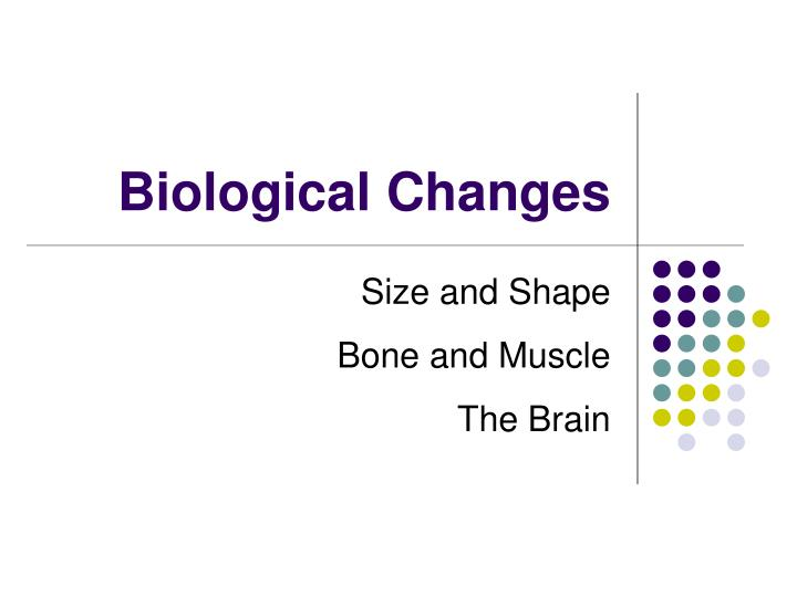 Biological Changes