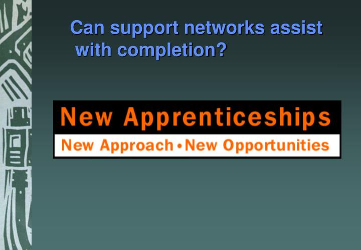 Can support networks assist