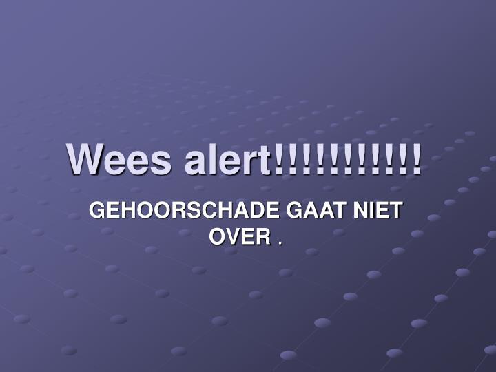 Wees alert!!!!!!!!!!!