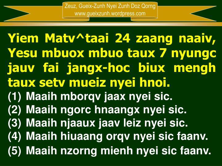 Yiem Matv^taai 24 zaang naaiv, Yesu mbuox mbuo taux 7 nyungc jauv fai jangx-hoc biux mengh taux setv mueiz nyei hnoi.
