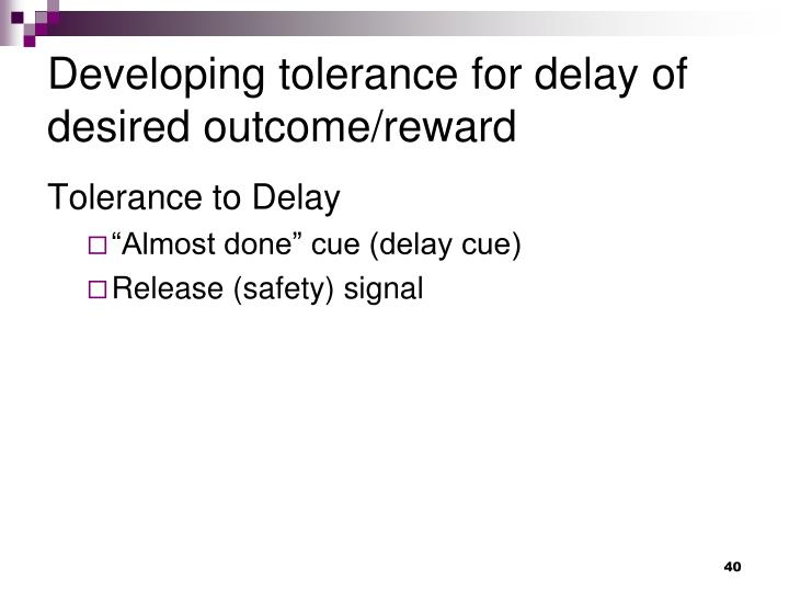 Developing tolerance for delay of desired outcome/reward