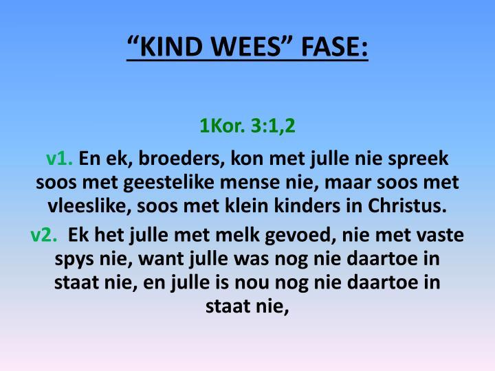 """""""KIND WEES"""" FASE:"""