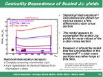 centrality dependence of scaled j yields1