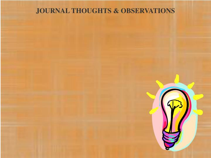 JOURNAL THOUGHTS & OBSERVATIONS