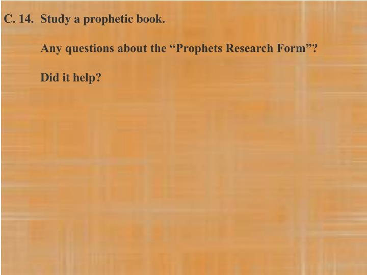 C. 14.Study a prophetic book.