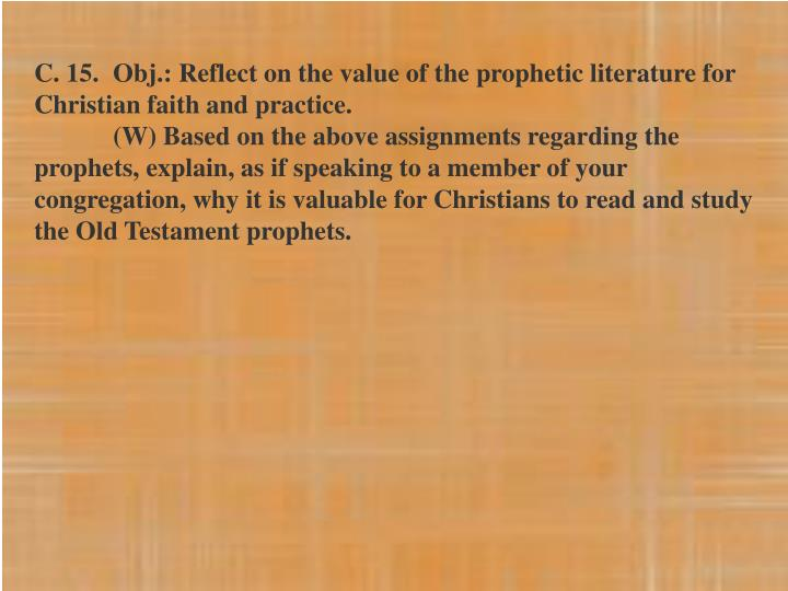 C. 15.	Obj.: Reflect on the value of the prophetic literature for Christian faith and practice.