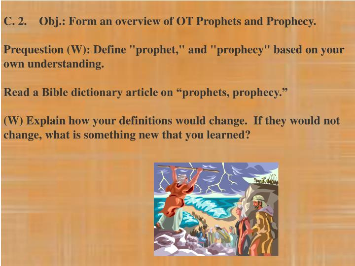 C. 2.	Obj.: Form an overview of OT Prophets and Prophecy.