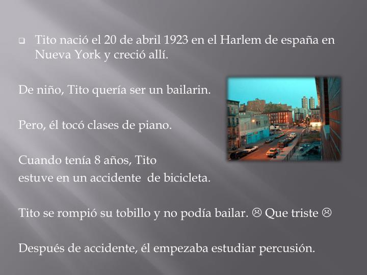 Tito naci el 20 de abril 1923 en el Harlem de espaa en Nueva York y creci all.