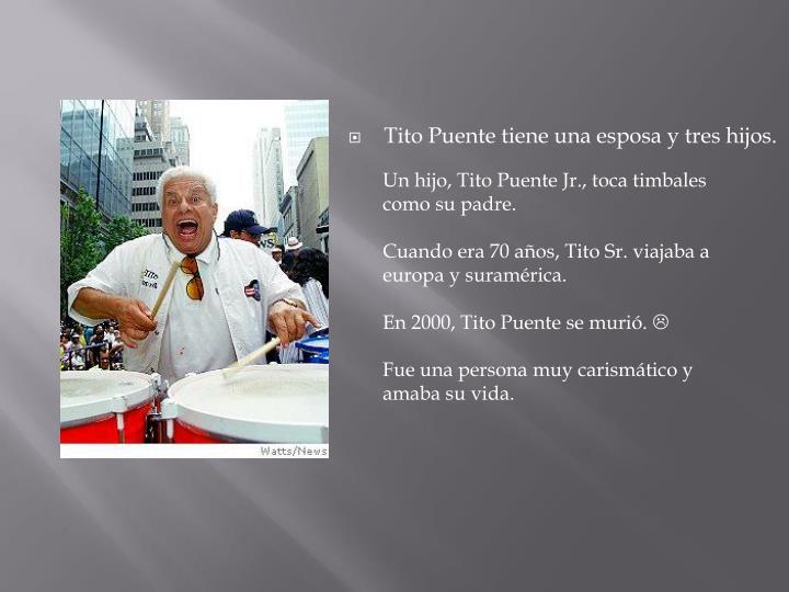 Tito Puente tiene una esposa y tres hijos.