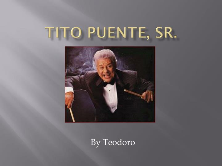 """an introduction to the work by tito puente Introduction this chapter """"oye como va"""": the original tito puente recording from his 1963 album el rey bravo """"oye como va,"""" and puente's body of."""