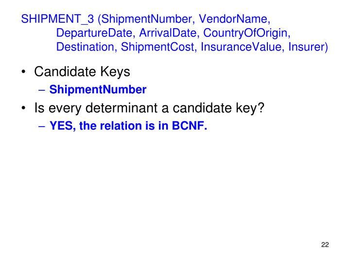SHIPMENT_3 (ShipmentNumber, VendorName, DepartureDate, ArrivalDate, CountryOfOrigin, Destination, ShipmentCost, InsuranceValue, Insurer)