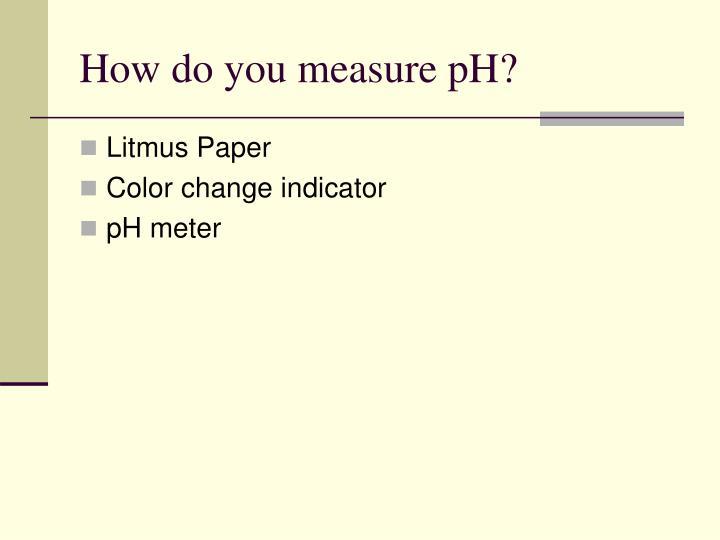 How do you measure pH?