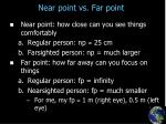 near point vs far point